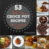 53 Quick and Easy Crock Pot Recipes