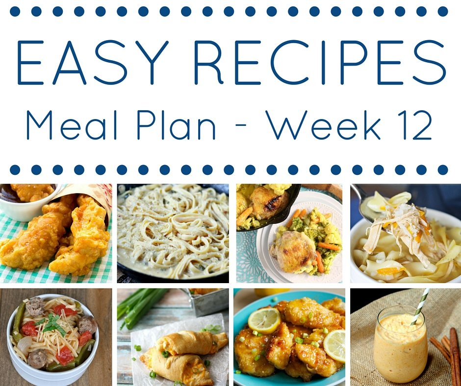 Easy Recipes Meal Plan - Week 12 - 7 delicious dinner and 1 skinny dessert!