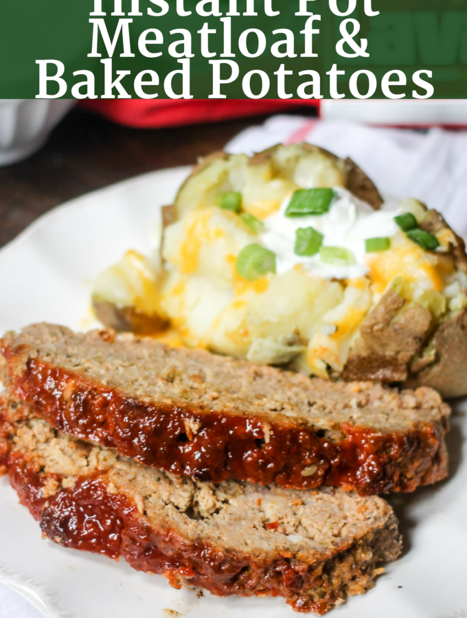 Instant Pot Meatloaf and Baked Potatoes